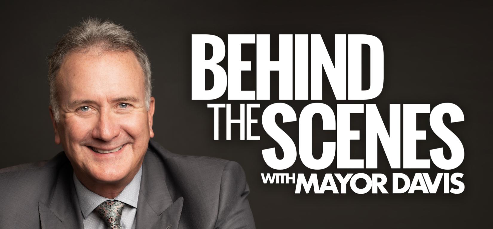 Behind The Scenes with Mayor Davis